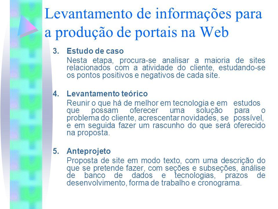 Levantamento de informações para a produção de portais na Web 3.Estudo de caso Nesta etapa, procura-se analisar a maioria de sites relacionados com a atividade do cliente, estudando-se os pontos positivos e negativos de cada site.