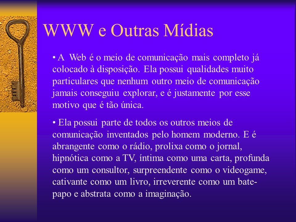 WWW e Outras Mídias A Web é o meio de comunicação mais completo já colocado à disposição.