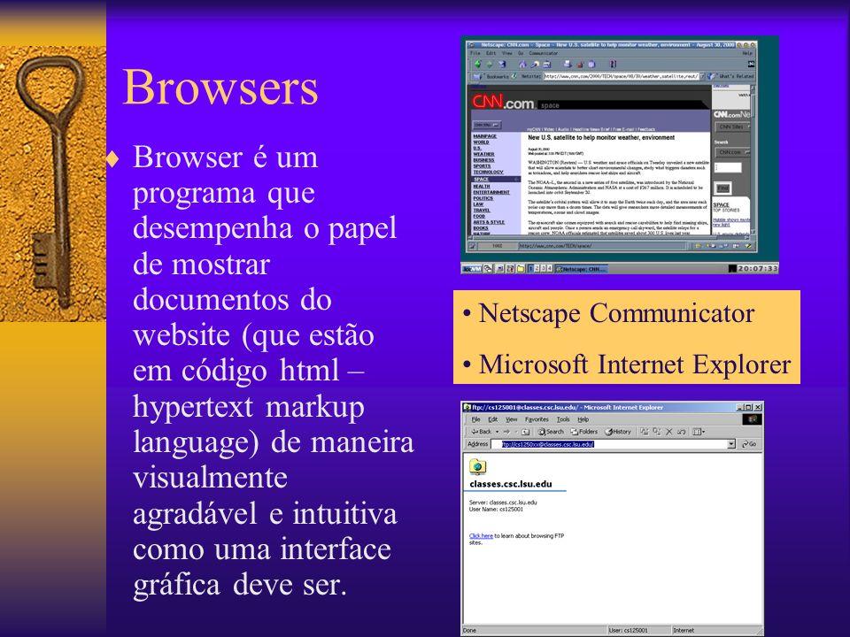 Browsers Browser é um programa que desempenha o papel de mostrar documentos do website (que estão em código html – hypertext markup language) de maneira visualmente agradável e intuitiva como uma interface gráfica deve ser.
