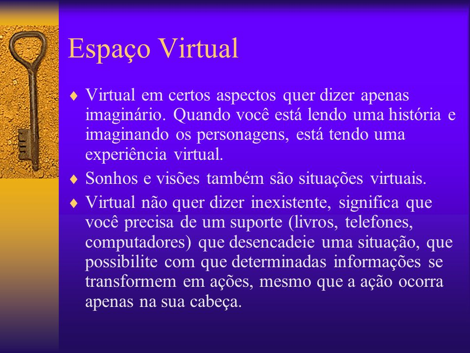 Espaço Virtual Virtual em certos aspectos quer dizer apenas imaginário.