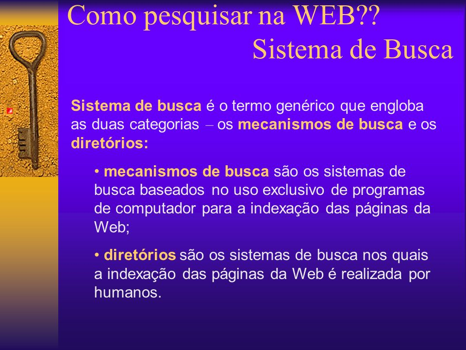 Fonte: http://searchenginewatch.internet.com/ reports/directories.htmlhttp://searchenginewatch.internet.com/ reports/directories.html Como pesquisar na WEB .