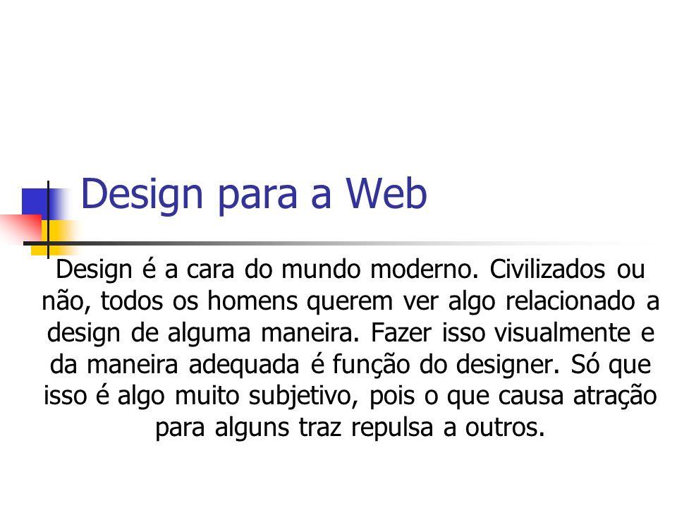 Design para a Web Referências Não podemos nos esquecer dos referenciais teóricos sobre Design Gráfico, Estudo das Cores, Tipologia, Diagramação, História da Arte e as Escolas Clássicas de Design (como a de Bahaus, por exemplo).