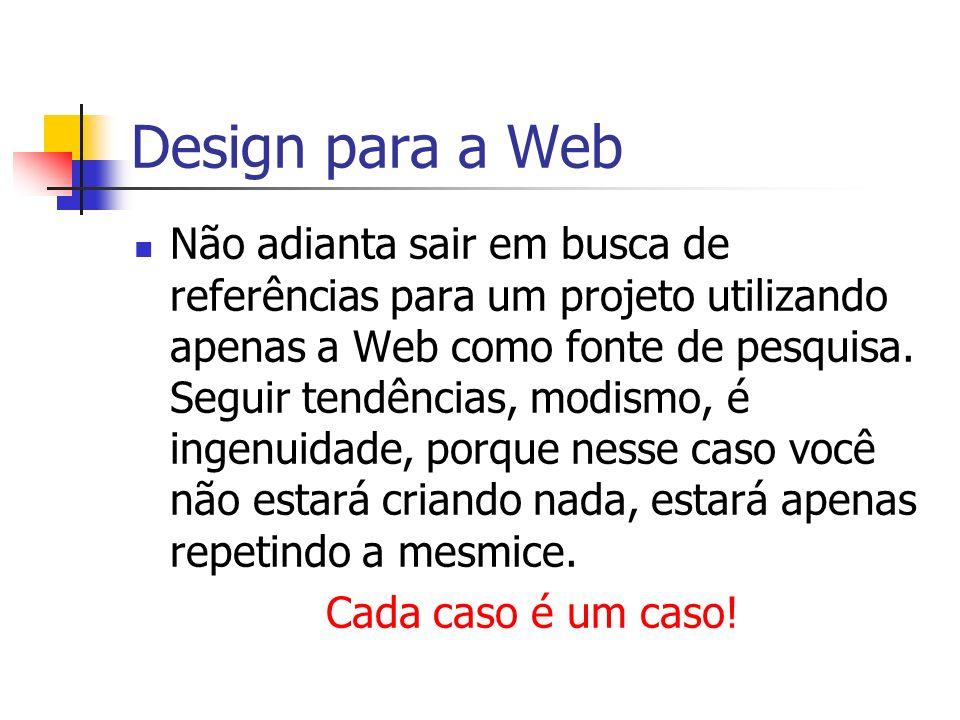 Design para a Web Confecção das imagens, estudo da cor e da disposição gráfica Nesta fase, depois de definir mais ou menos um layout básico, pode-se arte-finalizar a sua idéia.
