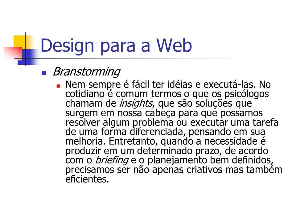 Design para a Web Branstorming Para se ter uma boa idéia, a primeira técnica é o brainstorming, que significa em inglês tempestade de idéias.