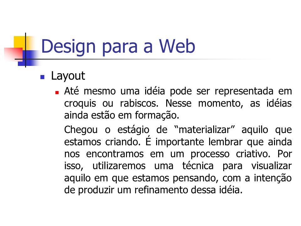 Design para a Web Layout Os croquis ou drafts nada mais são do que um desenho em papel para referência pessoal.