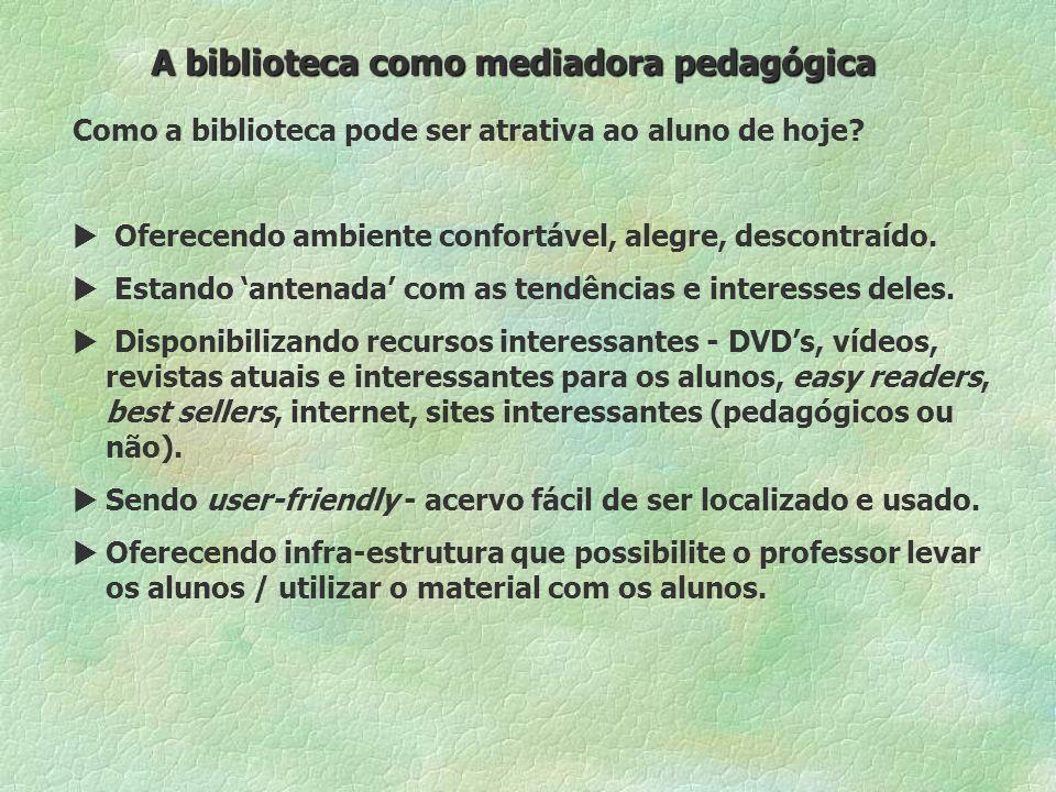 A biblioteca como mediadora pedagógica Como a biblioteca pode ser atrativa ao aluno de hoje.
