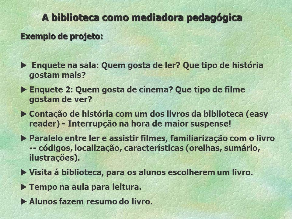 A biblioteca como mediadora pedagógica Exemplo de projeto: Enquete na sala: Quem gosta de ler.