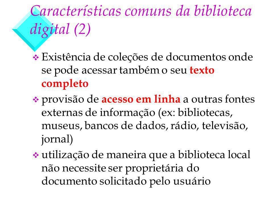 Características comuns da biblioteca digital (2) v Existência de coleções de documentos onde se pode acessar também o seu texto completo v provisão de