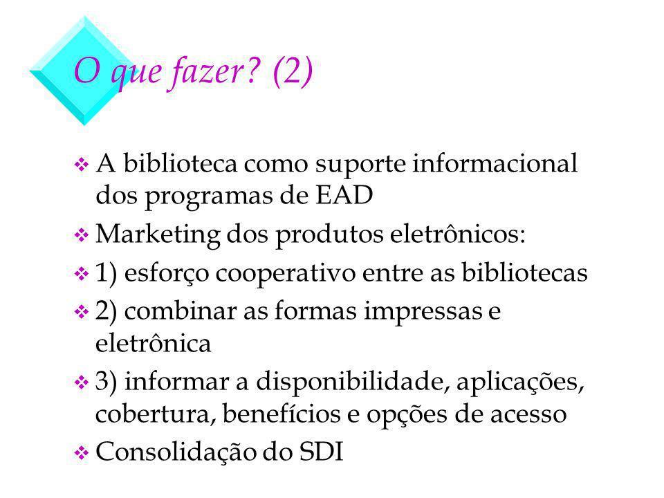 O que fazer? (2) v A biblioteca como suporte informacional dos programas de EAD v Marketing dos produtos eletrônicos: v 1) esforço cooperativo entre a