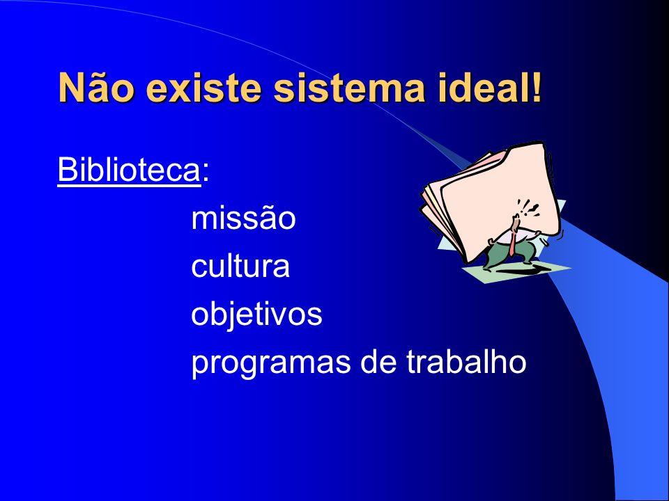 Não existe sistema ideal! Biblioteca: missão cultura objetivos programas de trabalho