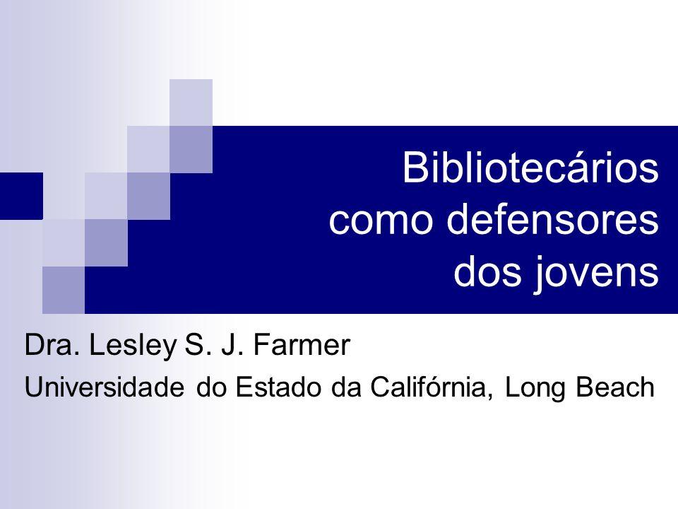 Bibliotecários como defensores dos jovens Dra. Lesley S.