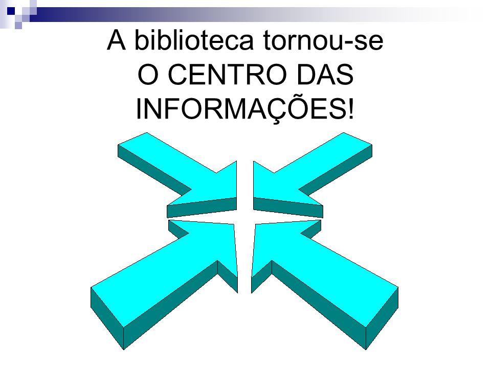 A biblioteca tornou-se O CENTRO DAS INFORMAÇÕES!