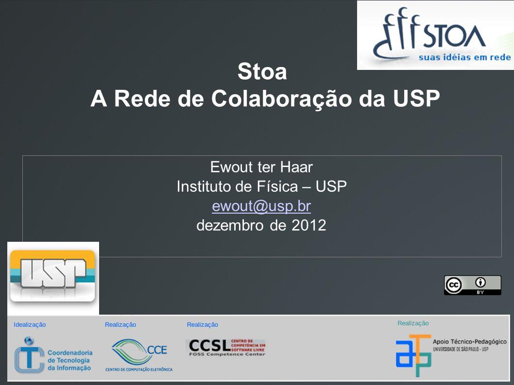 Stoa A Rede de Colaboração da USP Ewout ter Haar Instituto de Física – USP ewout@usp.br dezembro de 2012