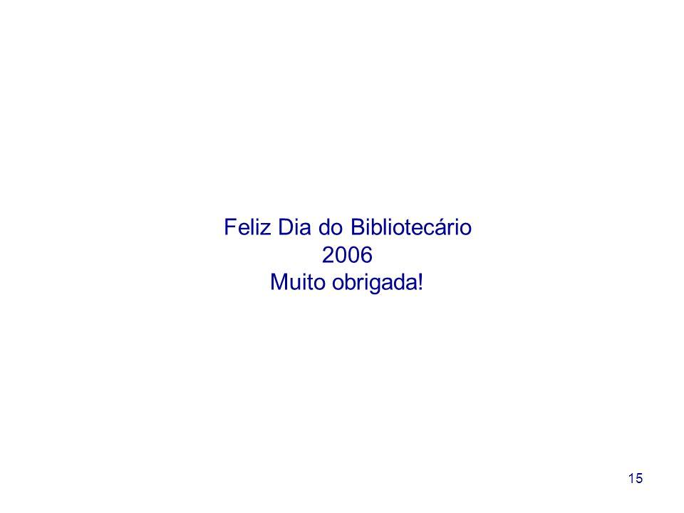 15 Feliz Dia do Bibliotecário 2006 Muito obrigada!