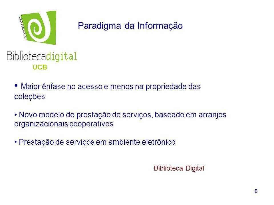 8 Paradigma da Informação Maior ênfase no acesso e menos na propriedade das coleções Novo modelo de prestação de serviços, baseado em arranjos organiz