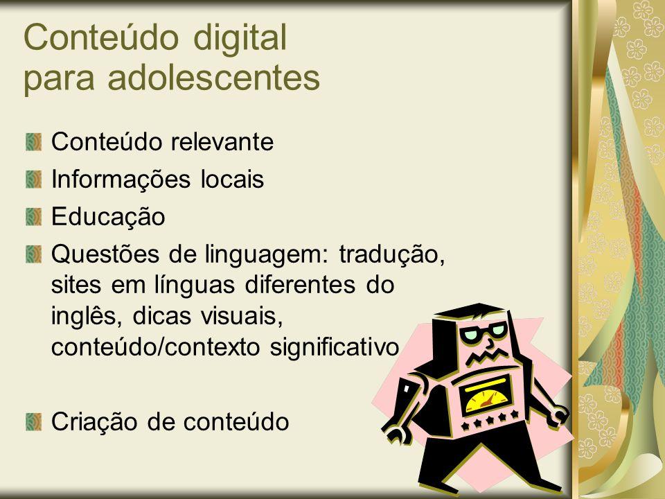 Conteúdo digital para adolescentes Conteúdo relevante Informações locais Educação Questões de linguagem: tradução, sites em línguas diferentes do ingl