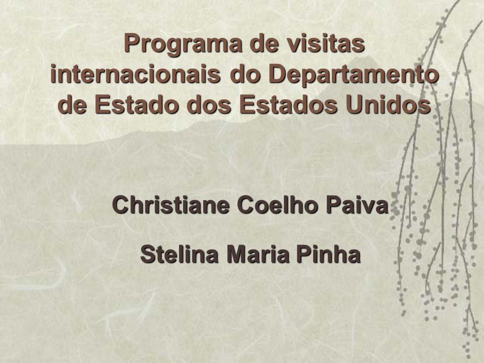 Programa de visitas internacionais do Departamento de Estado dos Estados Unidos Christiane Coelho Paiva Stelina Maria Pinha