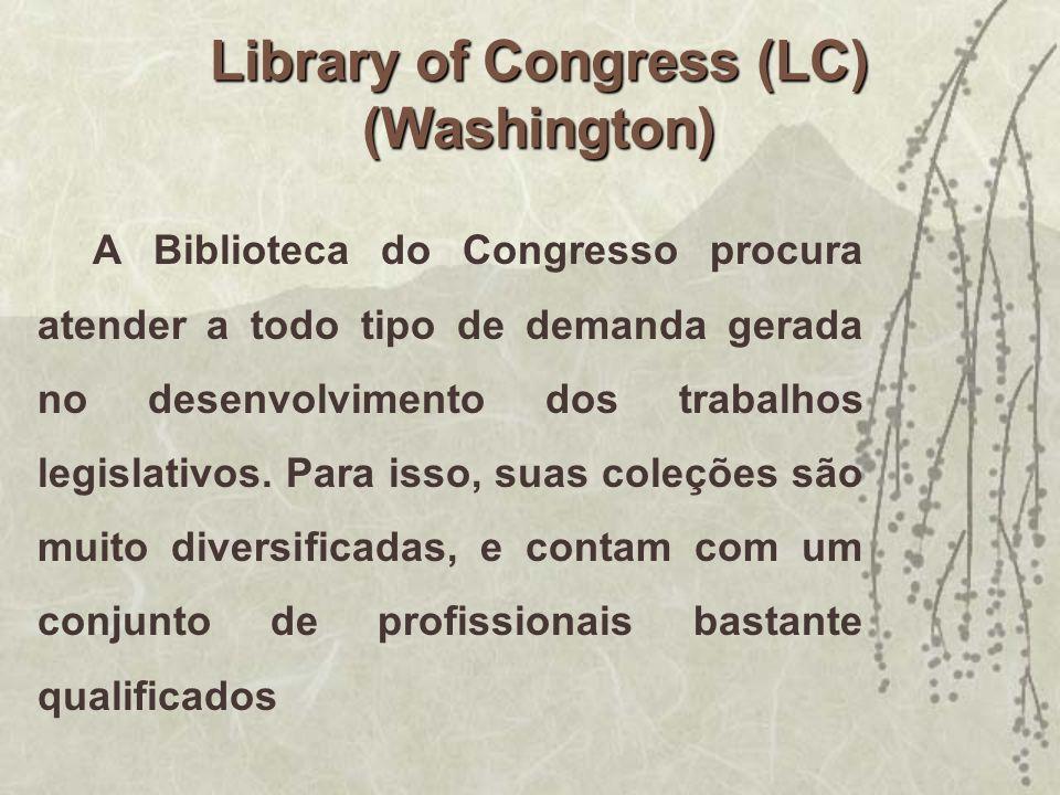 Library of Congress (LC) (Washington) A Biblioteca do Congresso procura atender a todo tipo de demanda gerada no desenvolvimento dos trabalhos legisla
