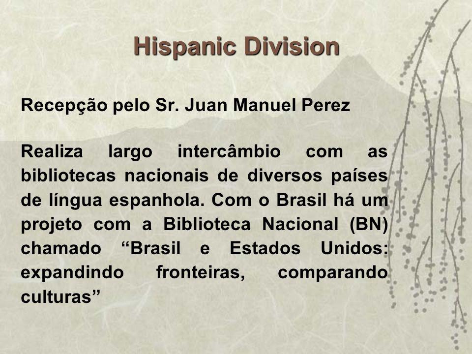 Hispanic Division Recepção pelo Sr. Juan Manuel Perez Realiza largo intercâmbio com as bibliotecas nacionais de diversos países de língua espanhola. C