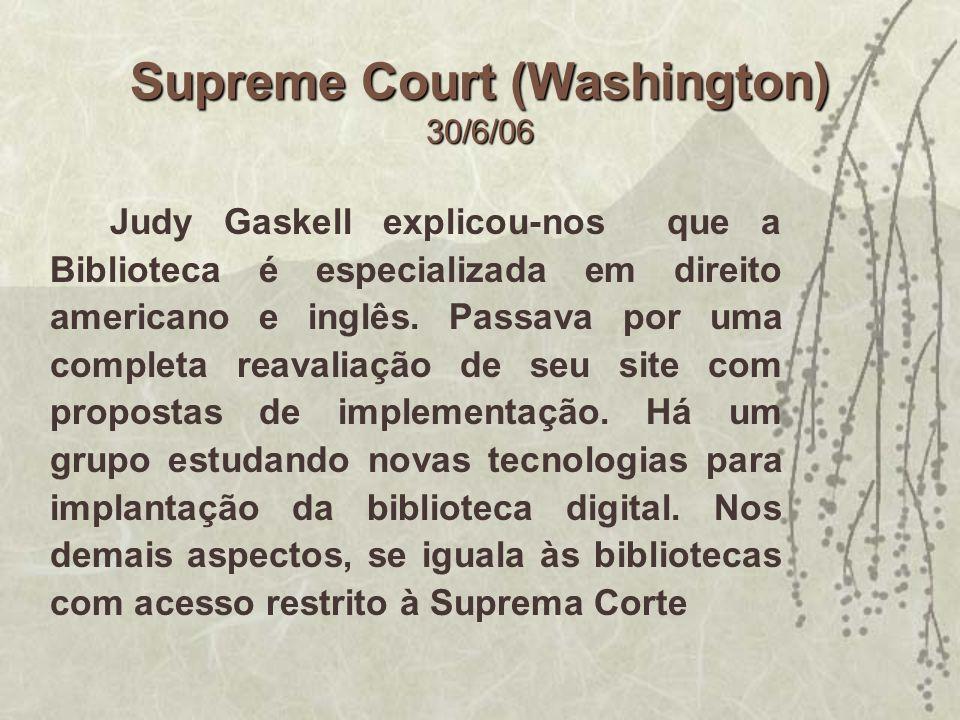 Supreme Court (Washington) 30/6/06 Judy Gaskell explicou-nos que a Biblioteca é especializada em direito americano e inglês. Passava por uma completa