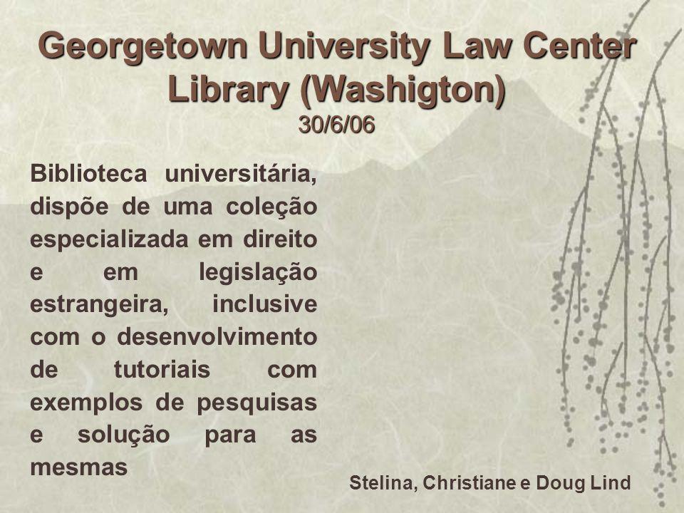 Georgetown University Law Center Library (Washigton) 30/6/06 Biblioteca universitária, dispõe de uma coleção especializada em direito e em legislação