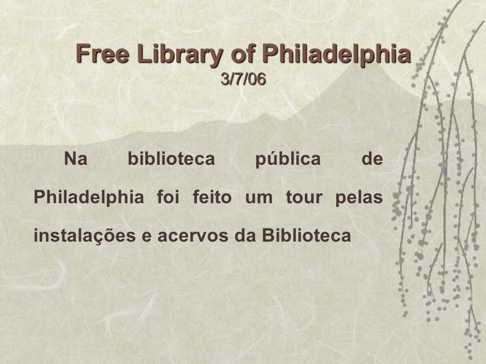 Free Library of Philadelphia 3/7/06 Na biblioteca pública de Philadelphia foi feito um tour pelas instalações e acervos da Biblioteca