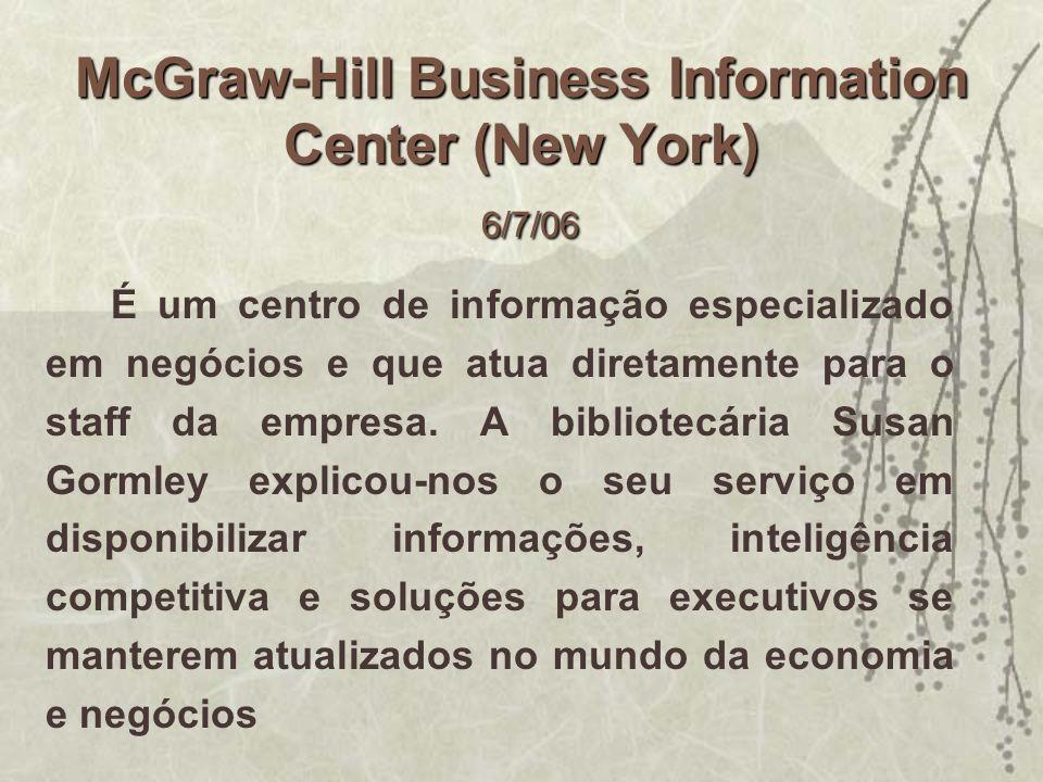 McGraw-Hill Business Information Center (New York) 6/7/06 É um centro de informação especializado em negócios e que atua diretamente para o staff da e