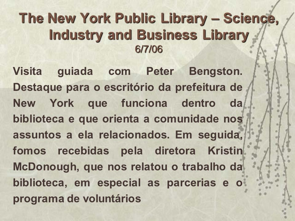 The New York Public Library – Science, Industry and Business Library 6/7/06 Visita guiada com Peter Bengston. Destaque para o escritório da prefeitura