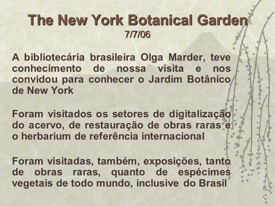 The New York Botanical Garden 7/7/06 A bibliotecária brasileira Olga Marder, teve conhecimento de nossa visita e nos convidou para conhecer o Jardim B