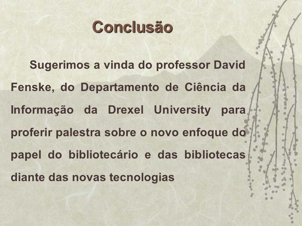 Sugerimos a vinda do professor David Fenske, do Departamento de Ciência da Informação da Drexel University para proferir palestra sobre o novo enfoque