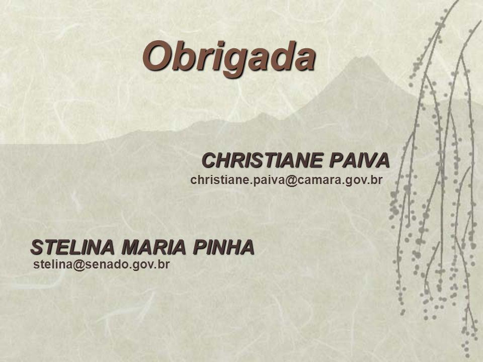 Obrigada CHRISTIANE PAIVA STELINA MARIA PINHA stelina@senado.gov.br christiane.paiva@camara.gov.br