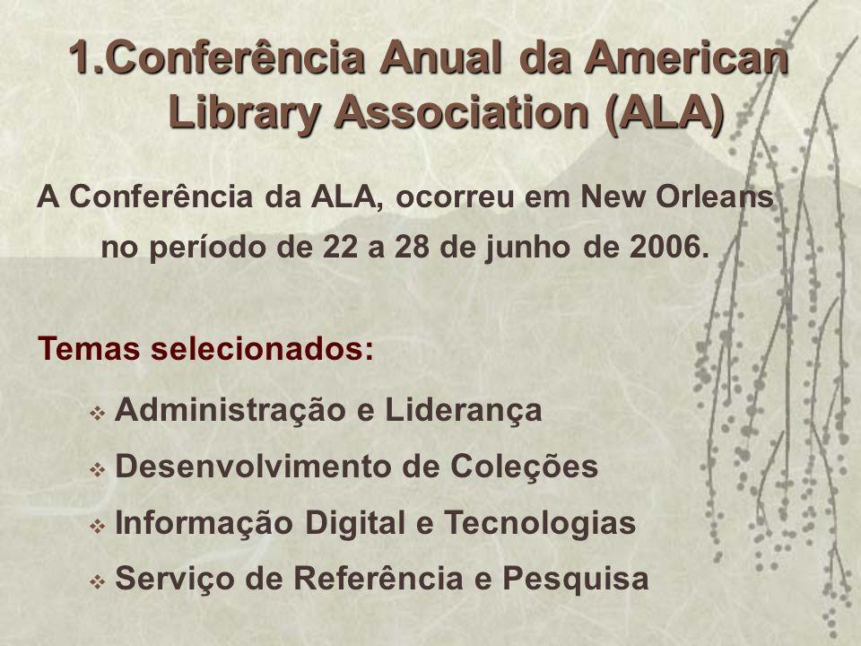 A Conferência da ALA, ocorreu em New Orleans no período de 22 a 28 de junho de 2006. 1.Conferência Anual da American Library Association (ALA) Adminis