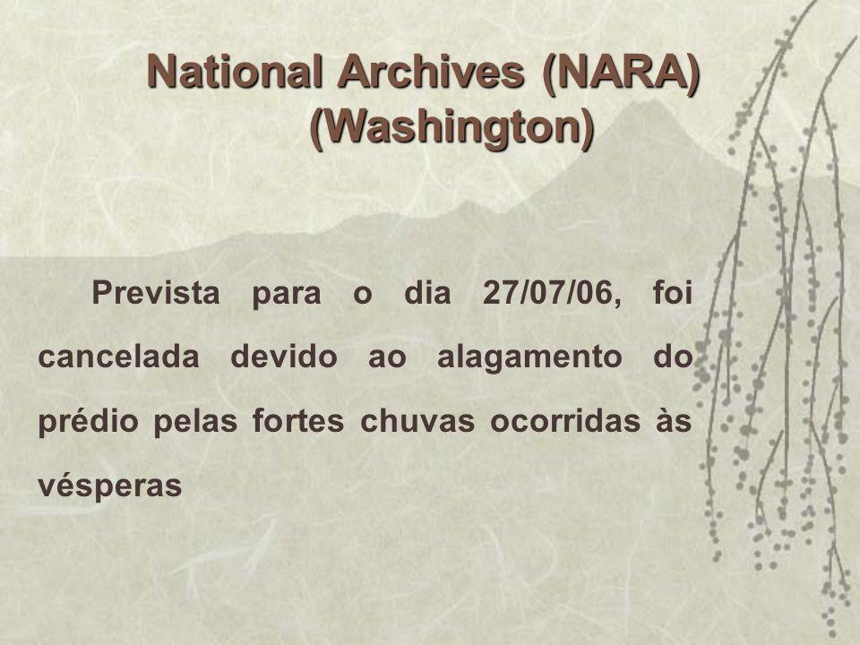 Prevista para o dia 27/07/06, foi cancelada devido ao alagamento do prédio pelas fortes chuvas ocorridas às vésperas National Archives (NARA) (Washing