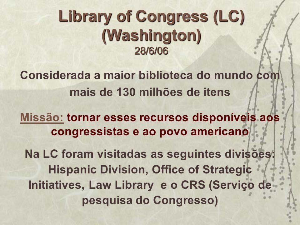 Library of Congress (LC) (Washington) 28/6/06 Considerada a maior biblioteca do mundo com mais de 130 milhões de itens Missão: tornar esses recursos d