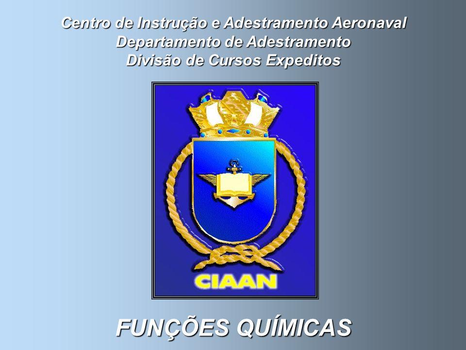Centro de Instrução e Adestramento Aeronaval Departamento de Adestramento Divisão de Cursos Expeditos FUNÇÕES QUÍMICAS