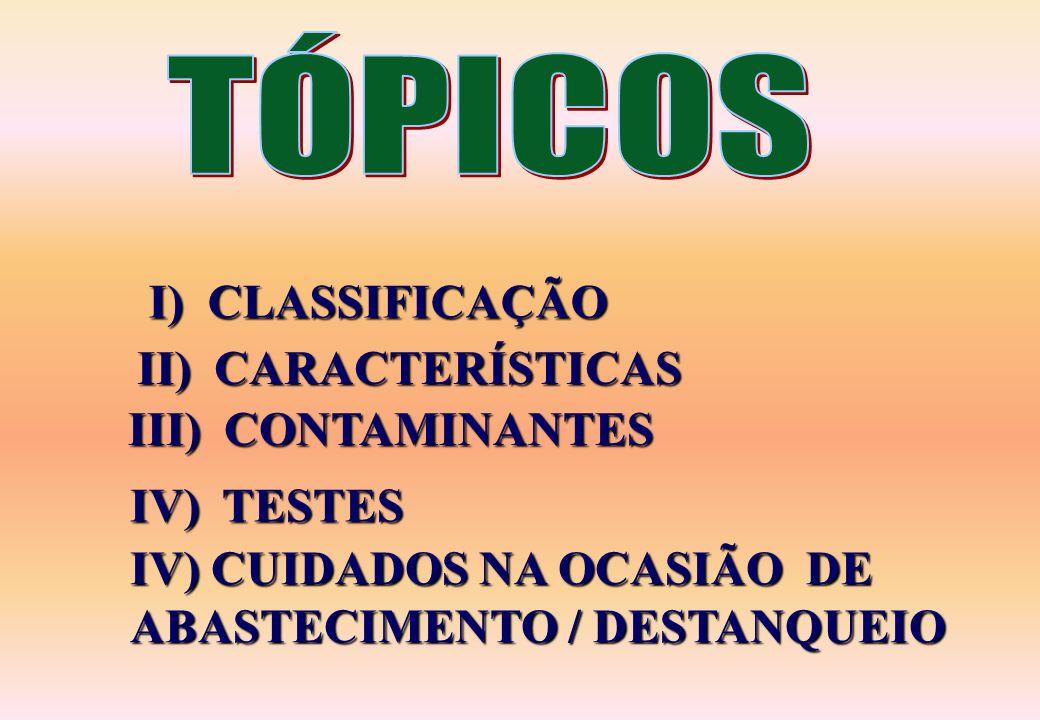 I) CLASSIFICAÇÃO II) CARACTERÍSTICAS III) CONTAMINANTES IV) TESTES IV) CUIDADOS NA OCASIÃO DE ABASTECIMENTO / DESTANQUEIO