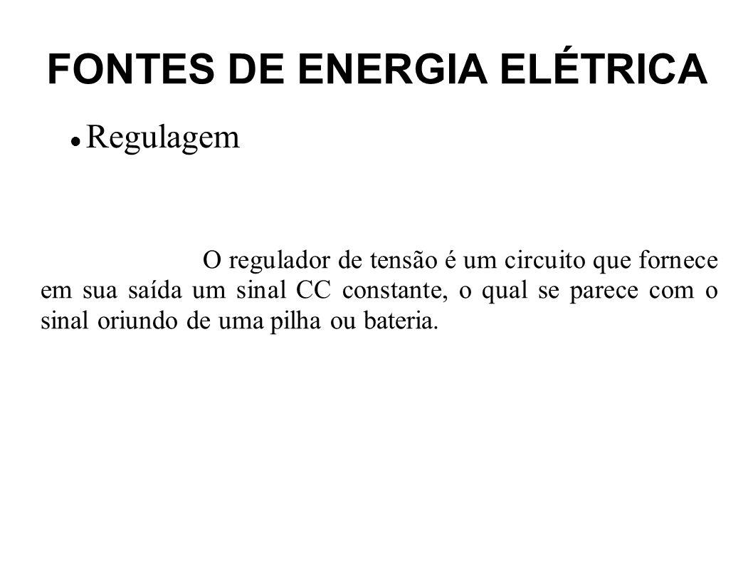 FONTES DE ENERGIA ELÉTRICA Regulagem Um regulador de tensão é utilizado em uma fonte de alimentação por dois motivos: A saída do estágio de filtragem, por melhor que ele seja, nunca é um sinal CC constante, ou seja, possui pequenas ondulações.