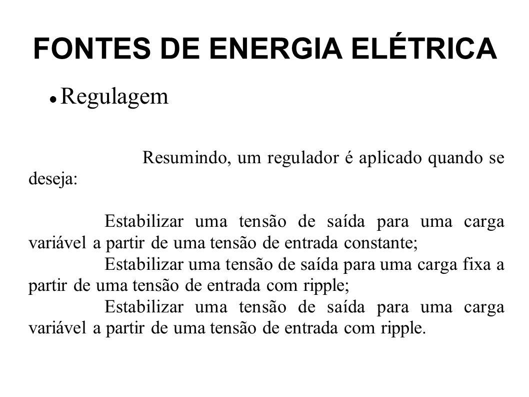 FONTES DE ENERGIA ELÉTRICA Reguladores de tensão com diodo zener O circuito regulador mais simples de ser montado consiste de um diodo zener em paralelo com a carga