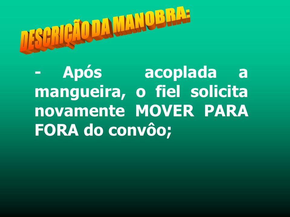 - Após acoplada a mangueira, o fiel solicita novamente MOVER PARA FORA do convôo;
