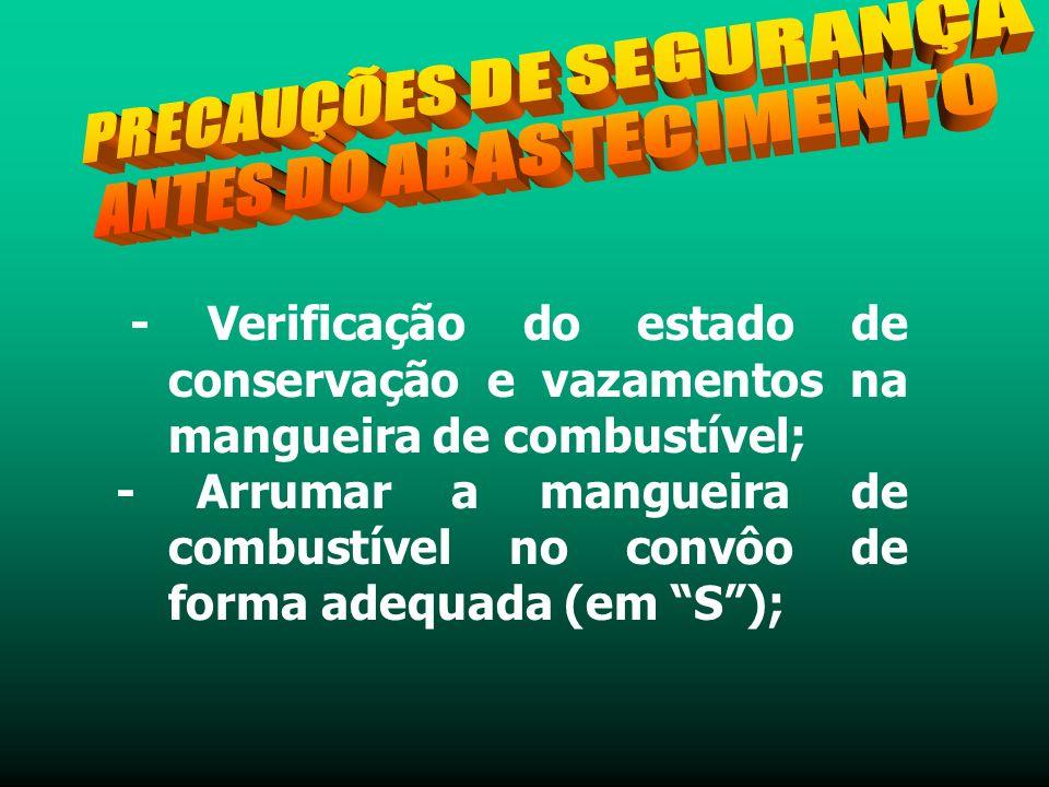 - Verificação do estado de conservação e vazamentos na mangueira de combustível; - Arrumar a mangueira de combustível no convôo de forma adequada (em S);