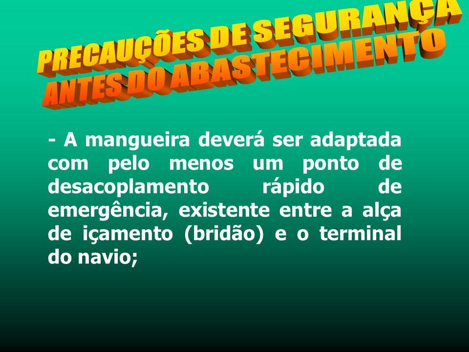 - A mangueira deverá ser adaptada com pelo menos um ponto de desacoplamento rápido de emergência, existente entre a alça de içamento (bridão) e o terminal do navio;