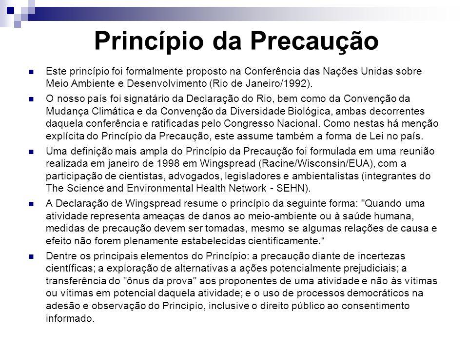 Princípio da Precaução Este princípio foi formalmente proposto na Conferência das Nações Unidas sobre Meio Ambiente e Desenvolvimento (Rio de Janeiro/