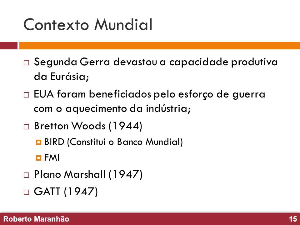 Roberto Maranhão15 Roberto Maranhão15 Contexto Mundial Segunda Gerra devastou a capacidade produtiva da Eurásia; EUA foram beneficiados pelo esforço d