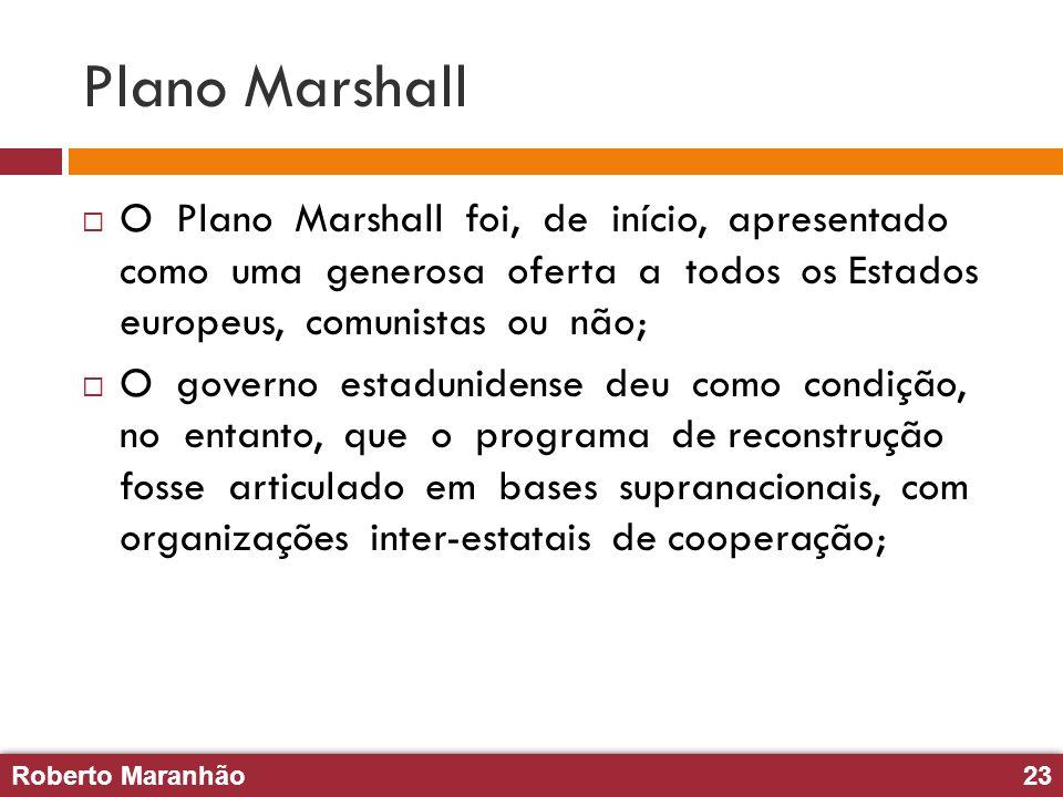 Roberto Maranhão23 Roberto Maranhão23 Plano Marshall O Plano Marshall foi, de início, apresentado como uma generosa oferta a todos os Estados europeus