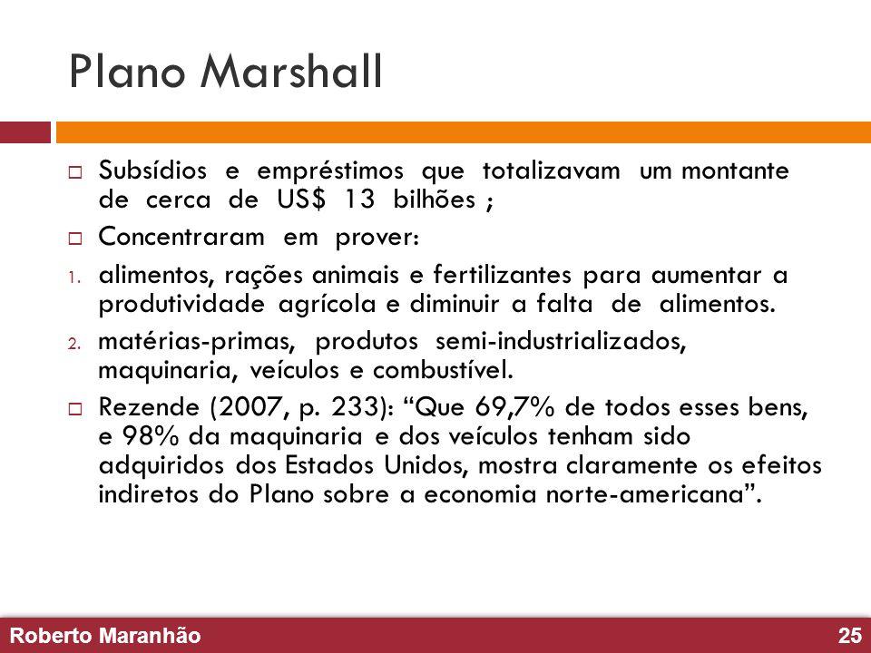 Roberto Maranhão25 Roberto Maranhão25 Plano Marshall Subsídios e empréstimos que totalizavam um montante de cerca de US$ 13 bilhões ; Concentraram em
