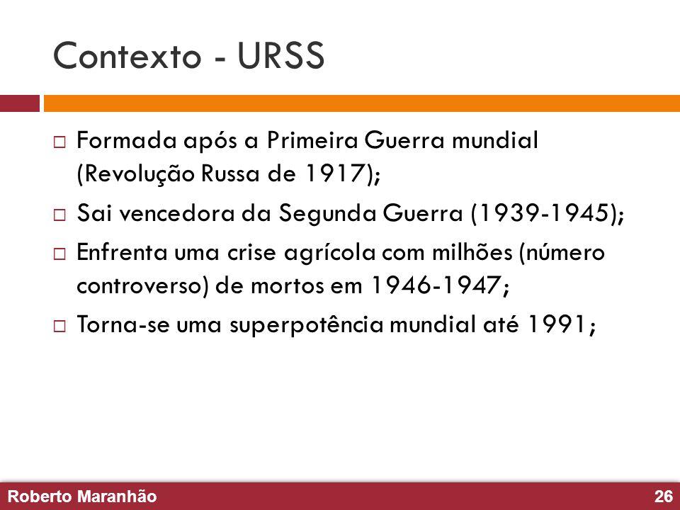 Roberto Maranhão26 Roberto Maranhão26 Contexto - URSS Formada após a Primeira Guerra mundial (Revolução Russa de 1917); Sai vencedora da Segunda Guerr