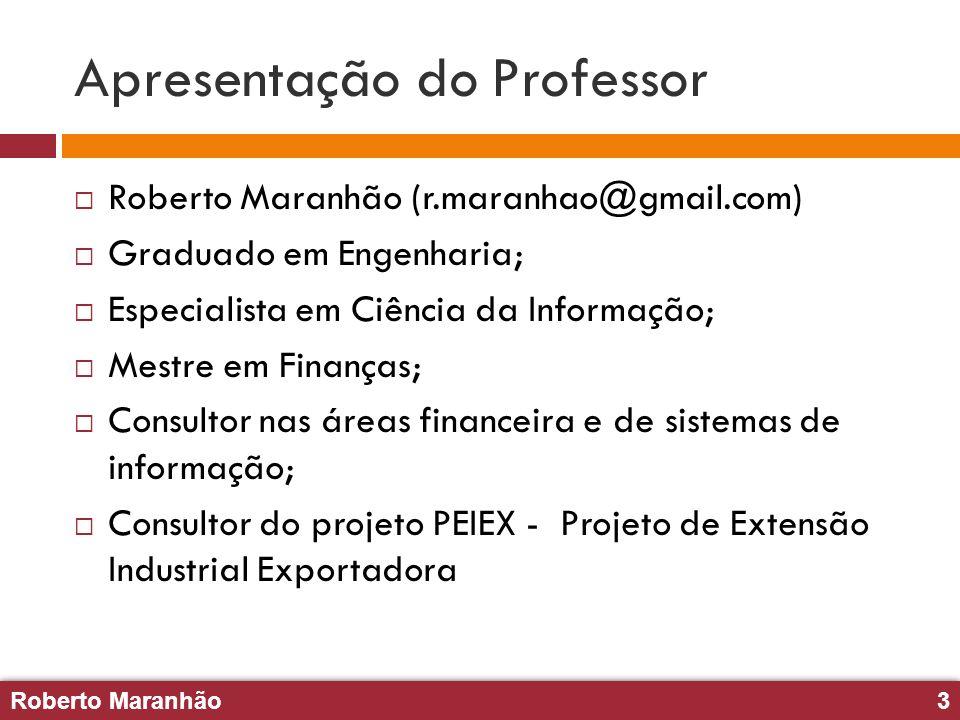 Roberto Maranhão3 Roberto Maranhão3 Apresentação do Professor Roberto Maranhão (r.maranhao@gmail.com) Graduado em Engenharia; Especialista em Ciência