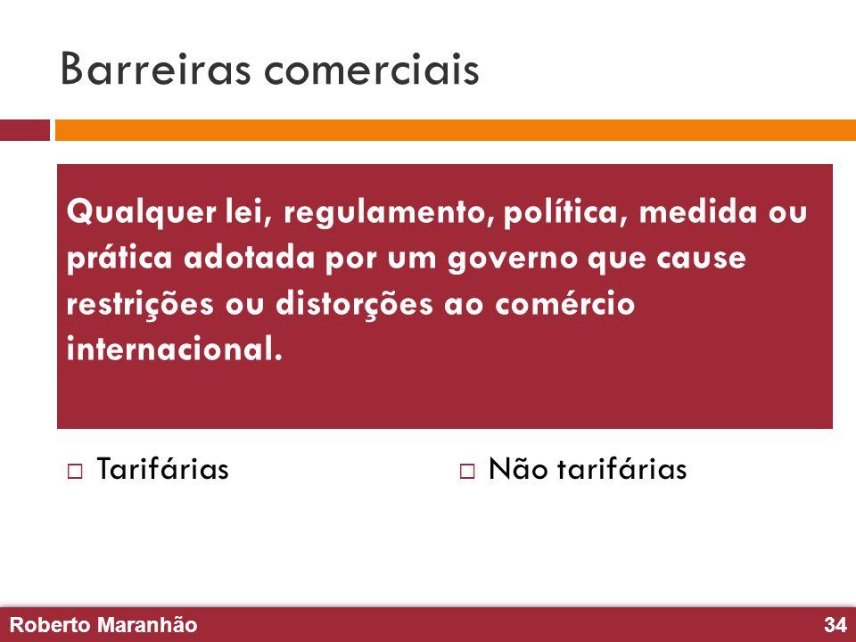 Roberto Maranhão34 Roberto Maranhão34 Barreiras comerciais Tarifárias Não tarifárias Qualquer lei, regulamento, política, medida ou prática adotada po