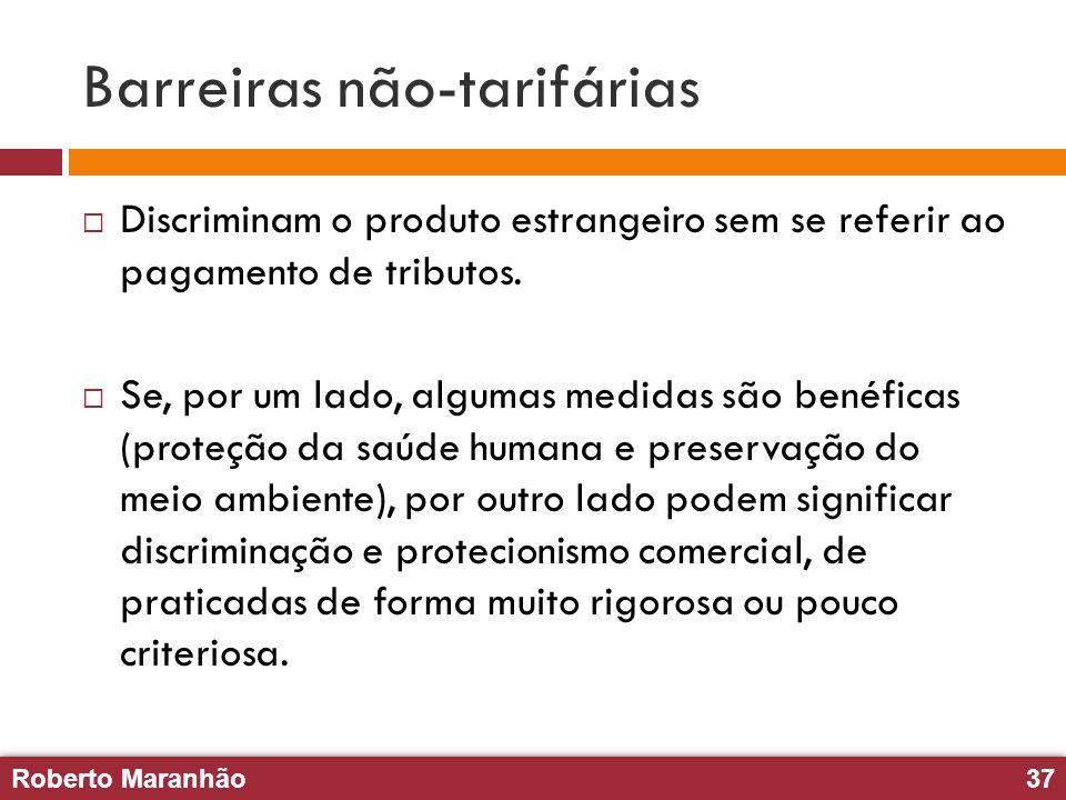 Roberto Maranhão37 Roberto Maranhão37 Barreiras não-tarifárias Discriminam o produto estrangeiro sem se referir ao pagamento de tributos. Se, por um l