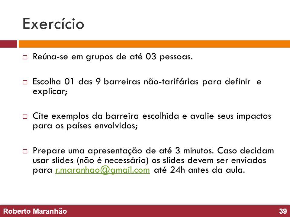 Roberto Maranhão39 Roberto Maranhão39 Exercício Reúna-se em grupos de até 03 pessoas. Escolha 01 das 9 barreiras não-tarifárias para definir e explica
